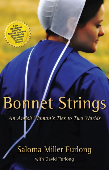 Bonnet Strings - An Amish Woman's Ties to Two Worlds ebook by Saloma Miller Furlong