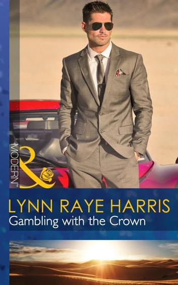 Gambling with the Crown (Mills & Boon Modern) (Heirs to the Throne of Kyr, Book 1) 電子書籍 by Lynn Raye Harris