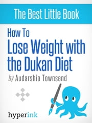 How to Lose Weight with the Dukan Diet ebook by Audarshia Townsend