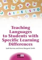 Teaching Languages to Students with Specific Learning Differences ebook by KORMOS, Judit, SMITH, Anne Margaret