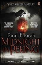 Midnight in Peking - The Murder That Haunted the Last Days of Old China ebook by Paul French