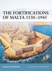 The Fortifications of Malta 1530–1945 ebook by Charles Stephenson,Mr Steve Noon