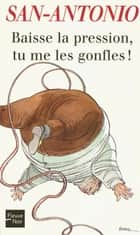 Baisse la pression, tu me les gonfles ! ebook by SAN-ANTONIO