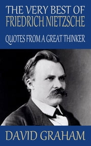 The Very Best of Friedrich Nietzsche: Quotes from a Great Thinker ebook by David Graham