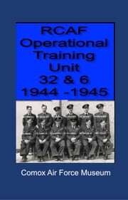 RCAF Operational Training Unit 32 & 6 1944: 1945 ebook by John Low