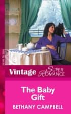 The Baby Gift (Mills & Boon Vintage Superromance) (9 Months Later, Book 31) eBook by Bethany Campbell