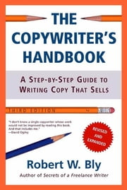The Copywriter's Handbook - A Step-By-Step Guide To Writing Copy That Sells ebook by Robert W. Bly