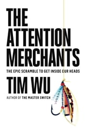 The Attention Merchants - The Epic Scramble to Get Inside Our Heads ebook by Kobo.Web.Store.Products.Fields.ContributorFieldViewModel