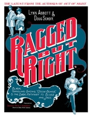 "Ragged but Right - Black Traveling Shows, ""Coon Songs,"" and the Dark Pathway to Blues and Jazz ebook by Lynn Abbott,Doug Seroff"