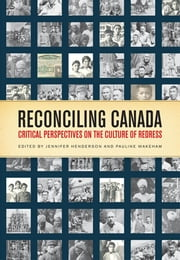 Reconciling Canada - Critical Perspectives on the Culture of Redress ebook by Jennifer Henderson,Pauline  Wakeham