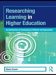 Researching Learning in Higher Education - An Introduction to Contemporary Methods and Approaches ebook by Glynis Cousin