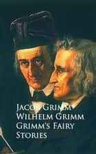 Grimm's Fairy Stories - ebook by Jacob Grimm  Wilhelm Grimm