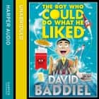 The Boy Who Could Do What He Liked audiobook by David Baddiel, David Baddiel
