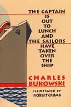 The Captain is Out to Lunch ebook by Charles Bukowski