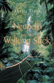Neupella and the Walking Stick ebook by Sheila Tipay