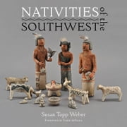 Nativities of the Southwest ebook by Susan Topp Weber