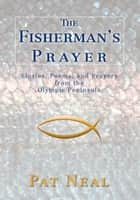 The Fisherman's Prayer - Stories, Poems, and Prayers<Br> from The<Br> Olympic Peninsula ebook by Pat Neal