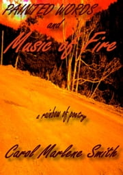Painted Words and Music of Fire ebook by Carol Marlene Smith