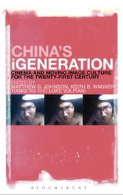 China's iGeneration - Cinema and Moving Image Culture for the Twenty-First Century ebook by Matthew D. Johnson,Keith B. Wagner,PhD Kiki Tianqi Yu,Vulpiani
