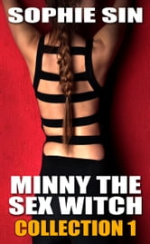 Minny The Sex Witch: Collection 1 ebook by Sophie Sin