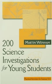 200 Science Investigations for Young Students - Practical Activities for Science 5 - 11 ebook by Dr Martin W Wenham