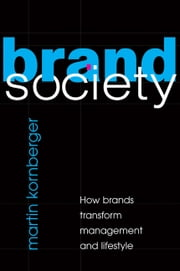 Brand Society - How Brands Transform Management and Lifestyle ebook by Martin Kornberger