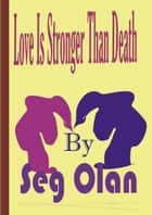 Love Is Stronger Than Death ebook by Seg Olan
