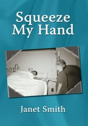Squeeze My Hand ebook by Janet Smith