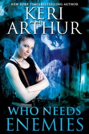 Who Needs Enemies ebook by Keri Arthur