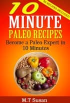 10 Minute Paleo Recipes ebook by M.T Susan