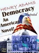 Democracy - An American Novel! ebook by Henry Adams, Murat Ukray