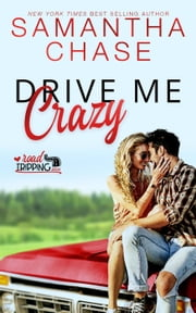 Drive Me Crazy - RoadTripping, #1 ebook by Samantha Chase