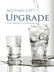 Upgrade - from Adequacy to Abundance ebook by Michael Catt