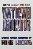 Vatican Abdicator ebook by Mike Luoma