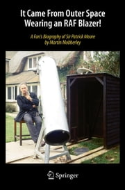 It Came From Outer Space Wearing an RAF Blazer! - A Fan's Biography of Sir Patrick Moore ebook by Martin Mobberley