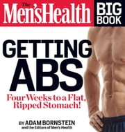 The Men's Health Big Book: Getting Abs - Four Weeks to a Flat, Ripped Stomach ebook by Adam Bornstein, The Editors of Men's Health