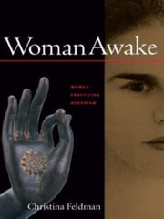 Woman Awake - Women Practicing Buddhism ebook by Christina Feldman