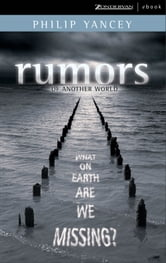 Rumors of Another World - What on Earth Are We Missing? ebook by Philip Yancey