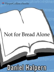 Not for Bread Alone ebook by Dan Halpern