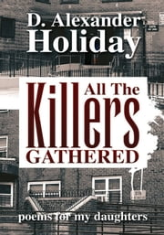 All The Killers Gathered - poems for my daughters ebook by D. Alexander Holiday