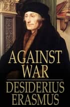 Against War ebook by Desiderius Erasmus
