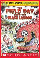 The Field Day from the Black Lagoon ebook by Mike Thaler, Jared Lee
