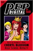 Pep Digital Vol. 160: Betty & Veronica's Rival Cheryl Blossom: High School Royalty ebook by Archie Superstars