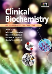 Clinical Biochemistry - An Illustrated Colour Text ebook by Allan Gaw,Michael J. Murphy,Rajeev Srivastava,Robert A. Cowan,Denis St. J. O'Reilly