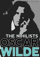 The Nihilists ebook by Oscar Wilde