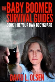 The Baby Boomer Survival Guides: Book 1 Be Your Own Bodyguard ebook by David Olsen