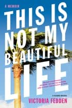 This Is Not My Beautiful Life ebook by Victoria Fedden