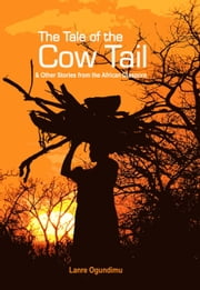 The Tale of The Cow Tail & Other Stories from the African Diaspora ebook by Lanre Ogundimu