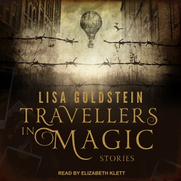 Travellers in Magic - Stories audiobook by Lisa Goldstein