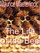The Life of the Bee ebook by Maurice Maeterlinck
